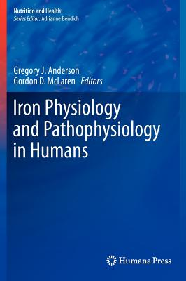Iron Physiology and Pathophysiology in Humans By Anderson, Gregory Jon (EDT)/ Mclaren, Gordon (EDT)